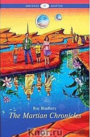 "Рэй Брэдбери ""The Martian Chronicles. Level В1"" Серия ""Abridged Adapted"""