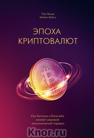 """Пол Винья, Майкл Кейси """"Эпоха криптовалют. Как биткоин и блокчейн меняют мировой экономический порядок"""" Серия """"Бизнес"""""""