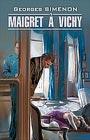 """Жорж Сименон """"Мегре в Виши. Книга для чтения на французском языке"""" Серия """"Чтение в оригинале. Французский язык"""""""