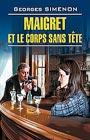 """Жорж Сименон """"Мегрэ и тело без головы. Книга для чтения на французском языке"""" Серия """"Чтение в оригинале. Французский язык"""""""