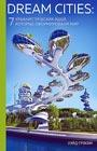 """Уэйд Грэхем """"Dream Cities: 7 урбанистических идей, которые сформировали мир"""" Серия """"Подарочные издания. Архитектура"""""""