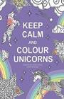 "Keep calm and color unicorns. Серия ""Арт-терапия. Раскраски-антистресс. Раскраски для взрослых"""