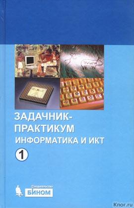 """Под редакцией И.Г. Семакина, Е.К. Хеннера """"Информатика и ИКТ. Задачник-практикум"""" 2 тома"""