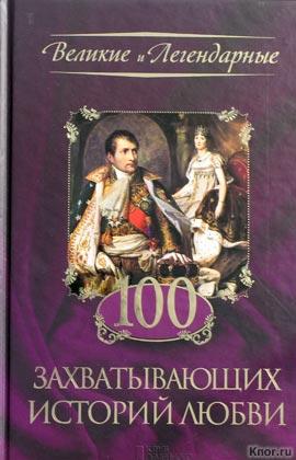 """100 захватывающих историй любви. Серия """"Великие и легендарные"""""""